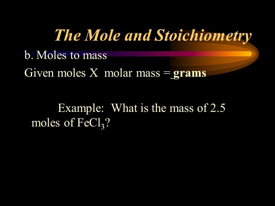 The Mole and Stoichiometry b.
