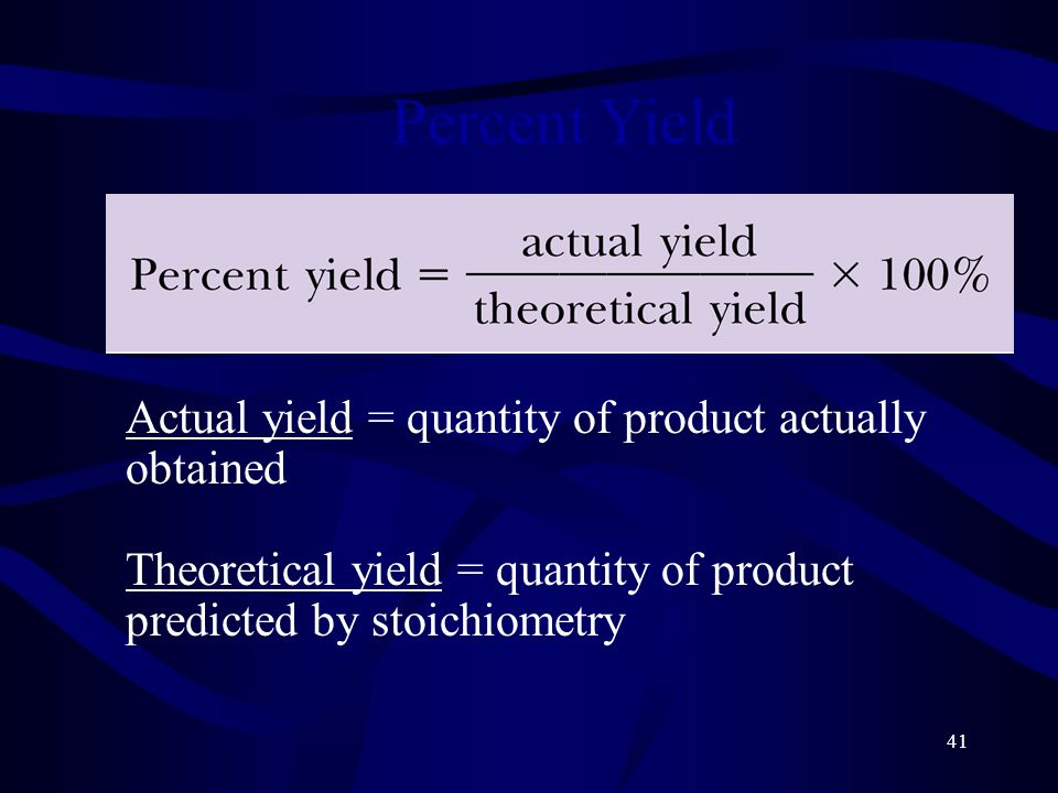 41 Percent Yield Actual yield = quantity of product actually obtained Theoretical yield = quantity of product predicted by stoichiometry