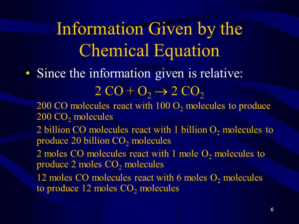 7 Information Given by the Chemical Equation The coefficients in the balanced chemical equation shows the molecules and mole ratio of the reactants and products Since moles can be converted to masses, we can determine the mass ratio of the reactants and products as well