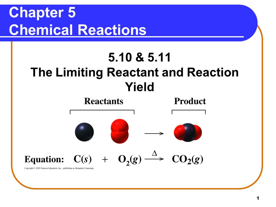 1 Chapter 5 Chemical Reactions 5.10 & 5.11 The Limiting Reactant and Reaction Yield