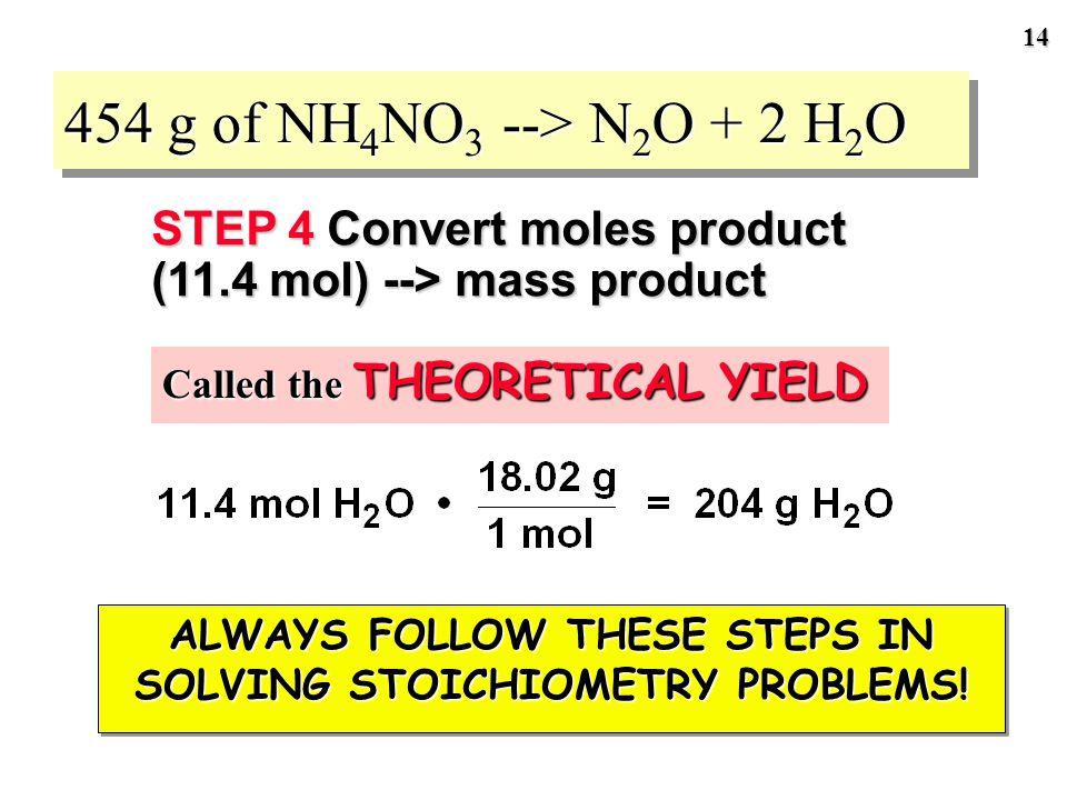 13 454 g of NH 4 NO 3 --> N 2 O + 2 H 2 O = 11.4 mol H 2 O produced STEP 3 Convert moles reactant (5.68 mol) --> moles product