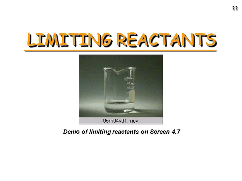 21 LIMITING REACTANTS eactants R eactantsProducts 2 NO(g) + O 2 (g) 2 NO 2 (g) Limiting reactant = ___________ Excess reactant = ____________