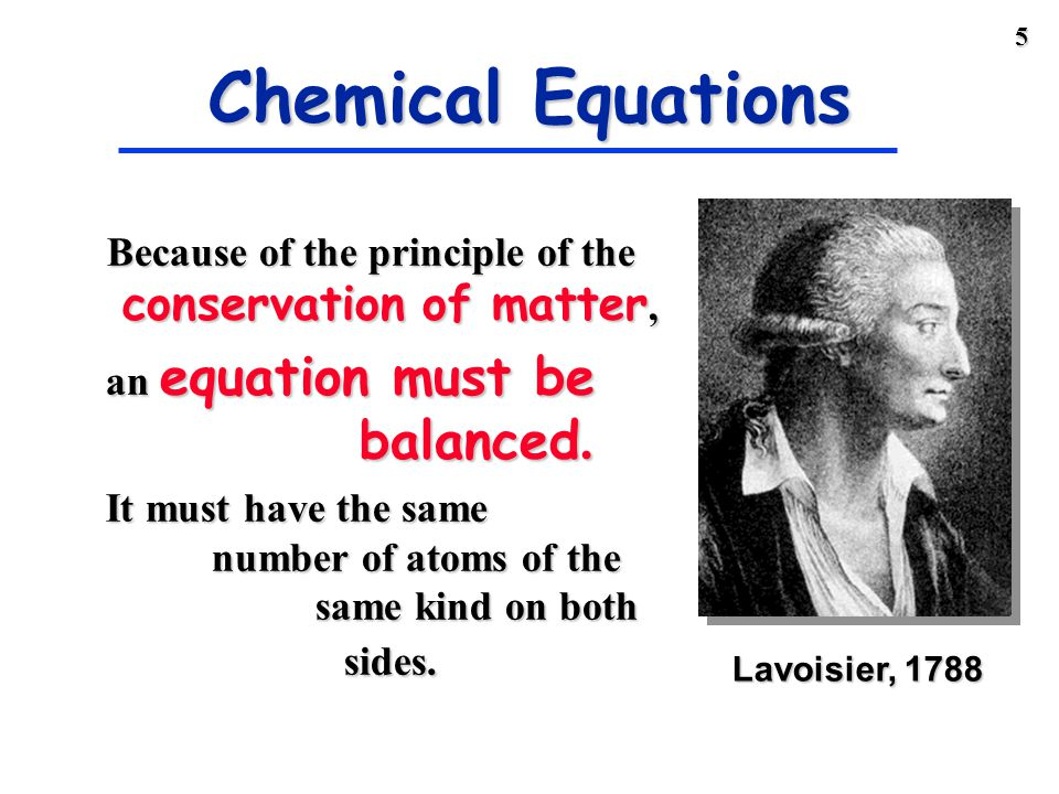 4 Chemical Equations Because the same atoms are present in a reaction at the beginning and at the end, the amount of matter in a system does not change.Because the same atoms are present in a reaction at the beginning and at the end, the amount of matter in a system does not change.