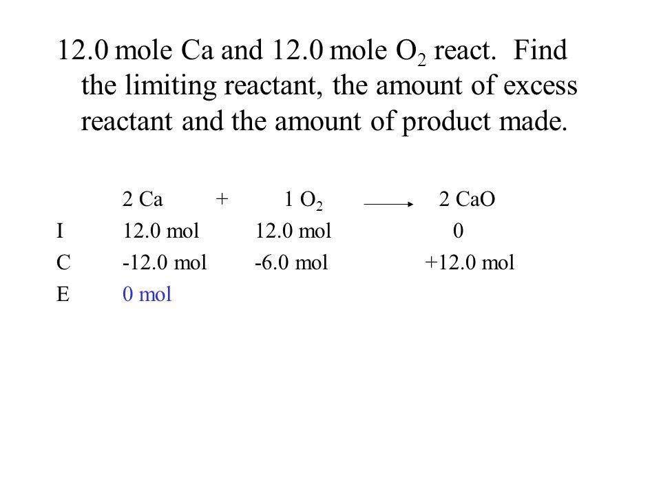 12.0 mole Ca and 12.0 mole O 2 react.