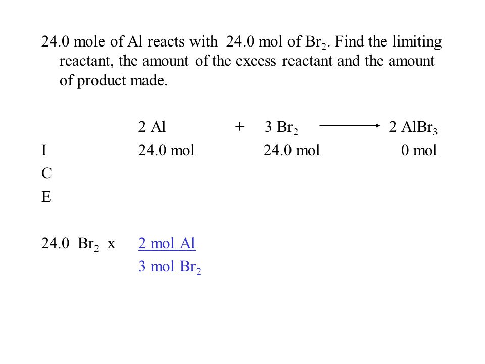 24.0 mole of Al reacts with 24.0 mol of Br 2.