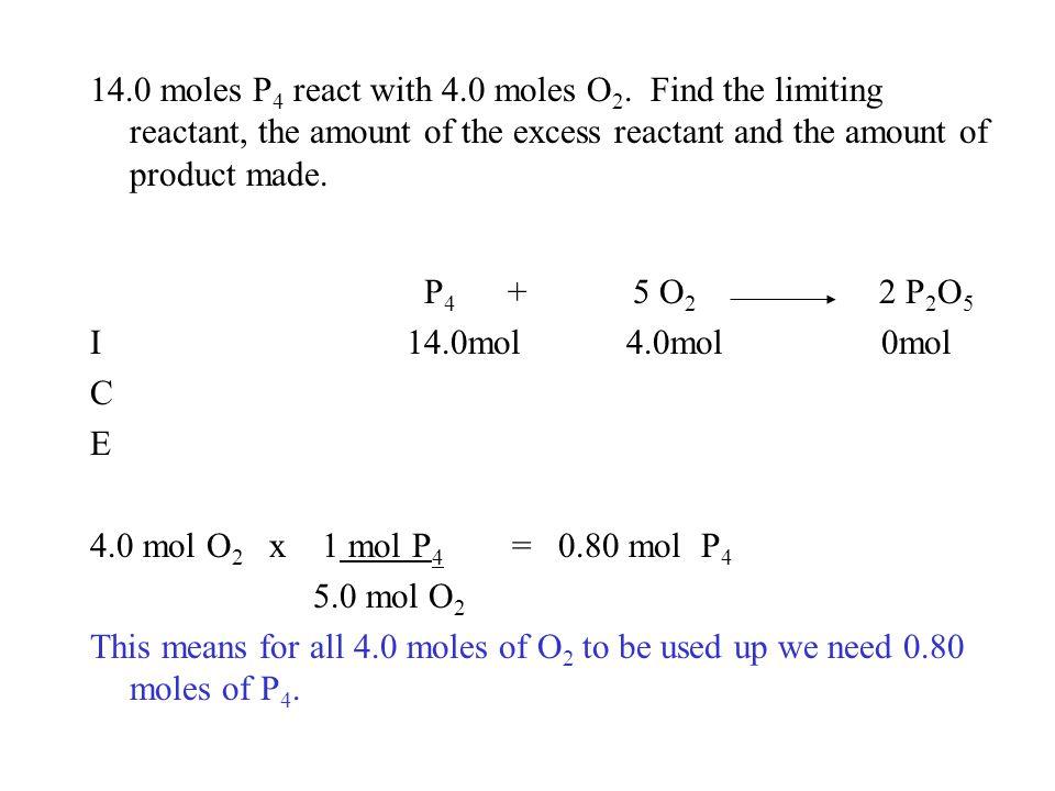 14.0 moles P 4 react with 4.0 moles O 2.