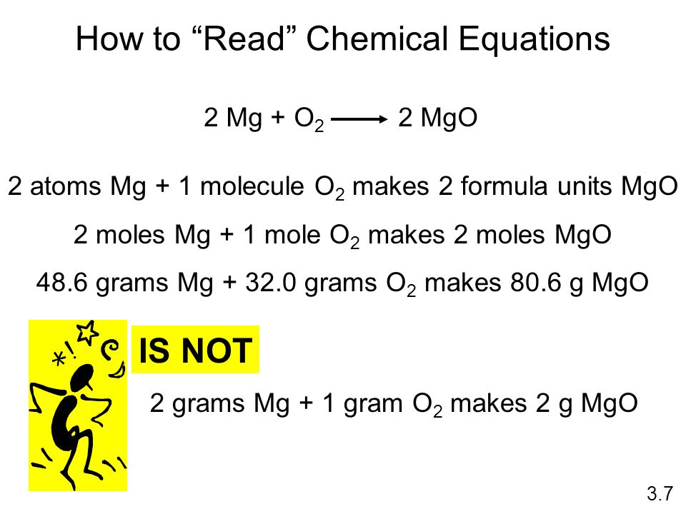 "How to ""Read"" Chemical Equations 2 Mg + O 2 2 MgO 2 atoms Mg + 1 molecule O 2 makes 2 formula units MgO 2 moles Mg + 1 mole O 2 makes 2 moles MgO 48.6"