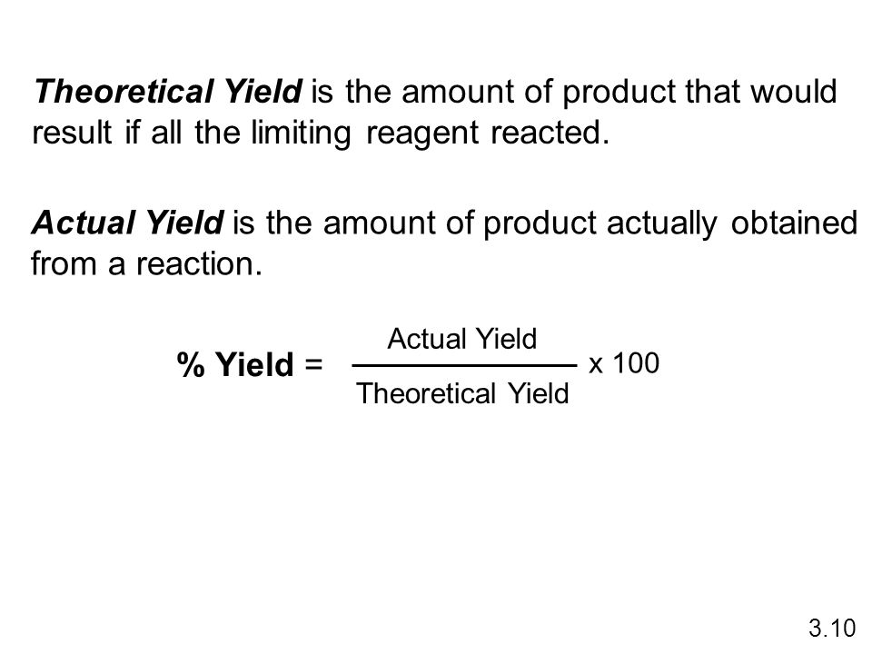 Theoretical Yield is the amount of product that would result if all the limiting reagent reacted. Actual Yield is the amount of product actually obtai