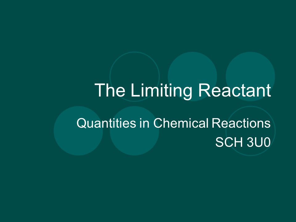 The Limiting Reactant Quantities in Chemical Reactions SCH 3U0