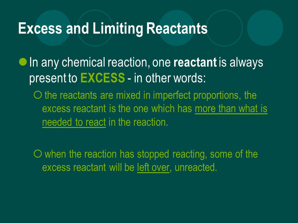 Excess and Limiting Reactants The other reactant is LIMITING - in other words:  the reactant is entirely used up in the reaction, when the reaction has stopped reacting, the limiting reactant will be completely gone.