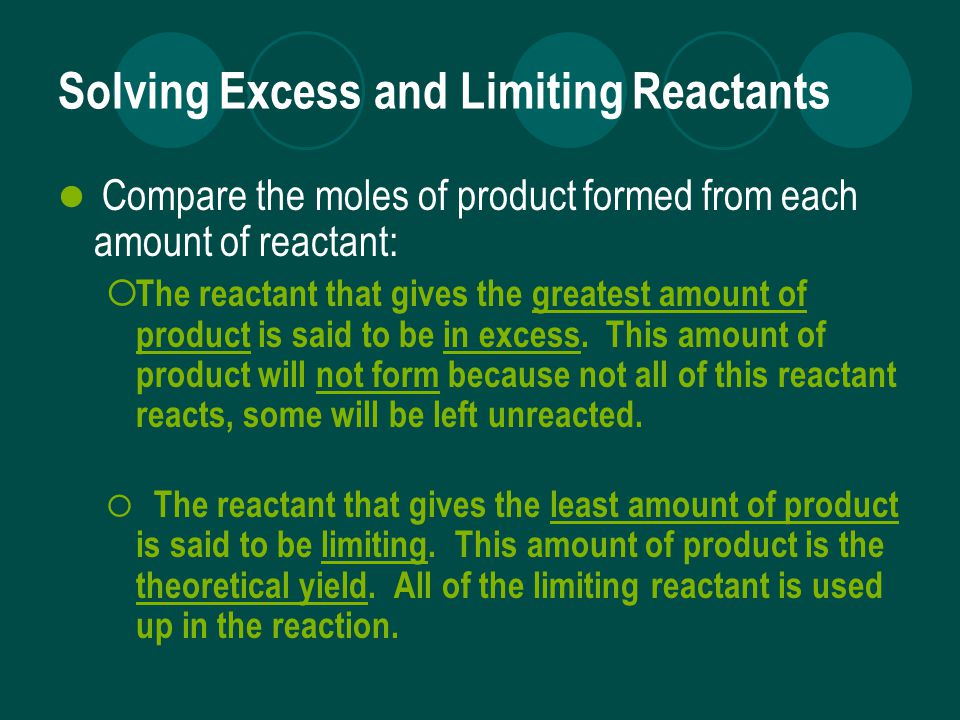 Solving Excess and Limiting Reactants Important Note:  You ALWAYS use the LIMITING MOLES to calculate the amount of product formed.
