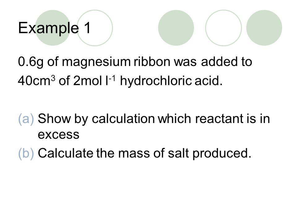 (a)Step 1: Write a balanced equation Mg + 2HCl → MgCl 2 + H 2