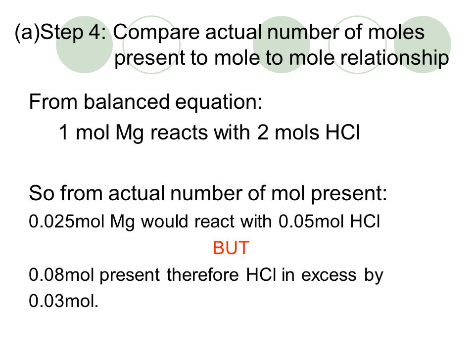 (a)Step 4: Compare actual number of moles present to mole to mole relationship From balanced equation: 1 mol Mg reacts with 2 mols HCl So from actual