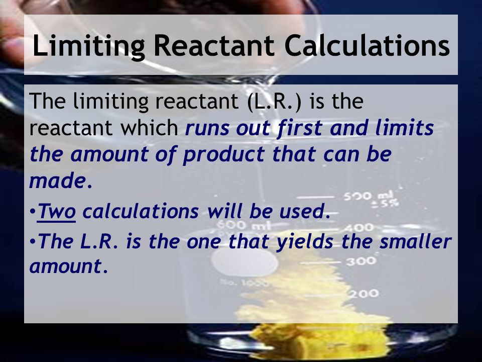 Limiting Reactant Calculations The limiting reactant (L.R.) is the reactant which runs out first and limits the amount of product that can be made.