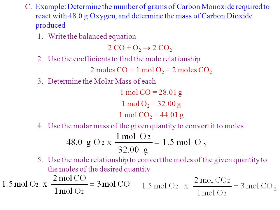 6.Use the molar mass of the desired quantity to convert the moles to mass D.Example: What mass of O 2 will react with 96.1g of propane (C 3 H 8 ).