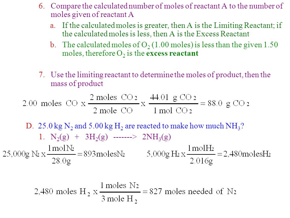 2.827 mol N 2 are needed and we are given 893 mol N 2 a.H 2 is the limiting reagent b.N 2 is the excess reagent 3.Calculate the amount of product formed from the limiting reagent