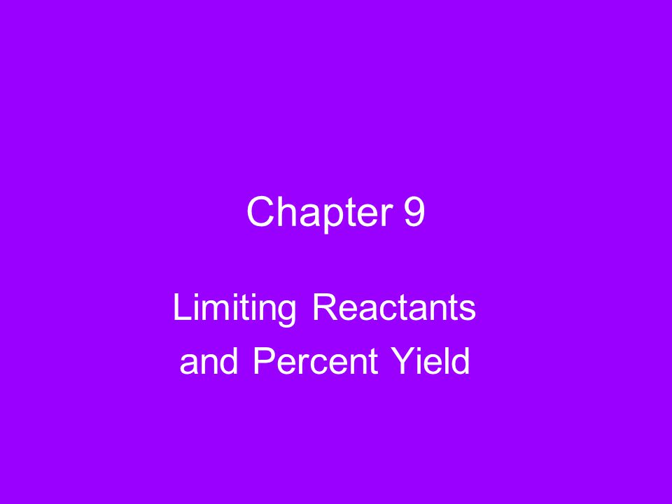 Chapter 9 Limiting Reactants and Percent Yield