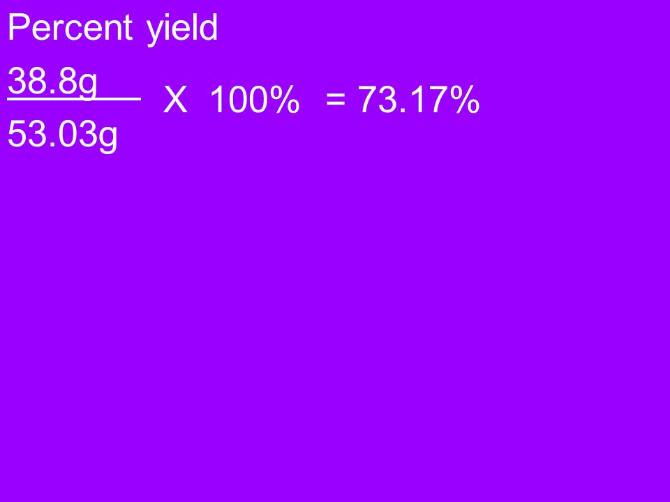 Yet another example If 36.8g of C 6 H 6 react with excess of Cl 2 And the actual yield of C 6 H 5 Cl is 38.8g, what is the percent yield? 1 st find th