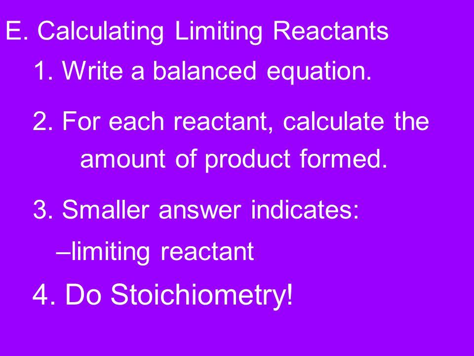 E.Calculating Limiting Reactants 1. Write a balanced equation.