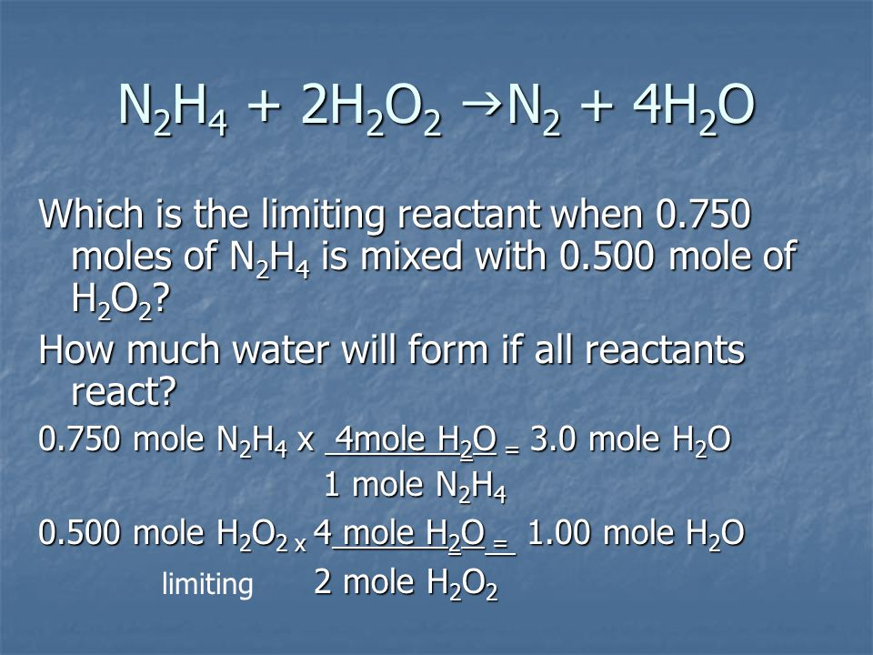 N 2 H 4 + 2H 2 O 2  N 2 + 4H 2 O How much of the excess reactant (in moles) remains unchanged.