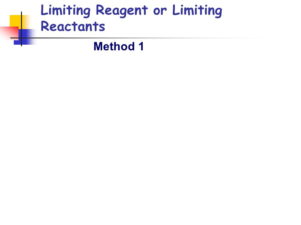 Limiting Reagent or Limiting Reactants Method 1