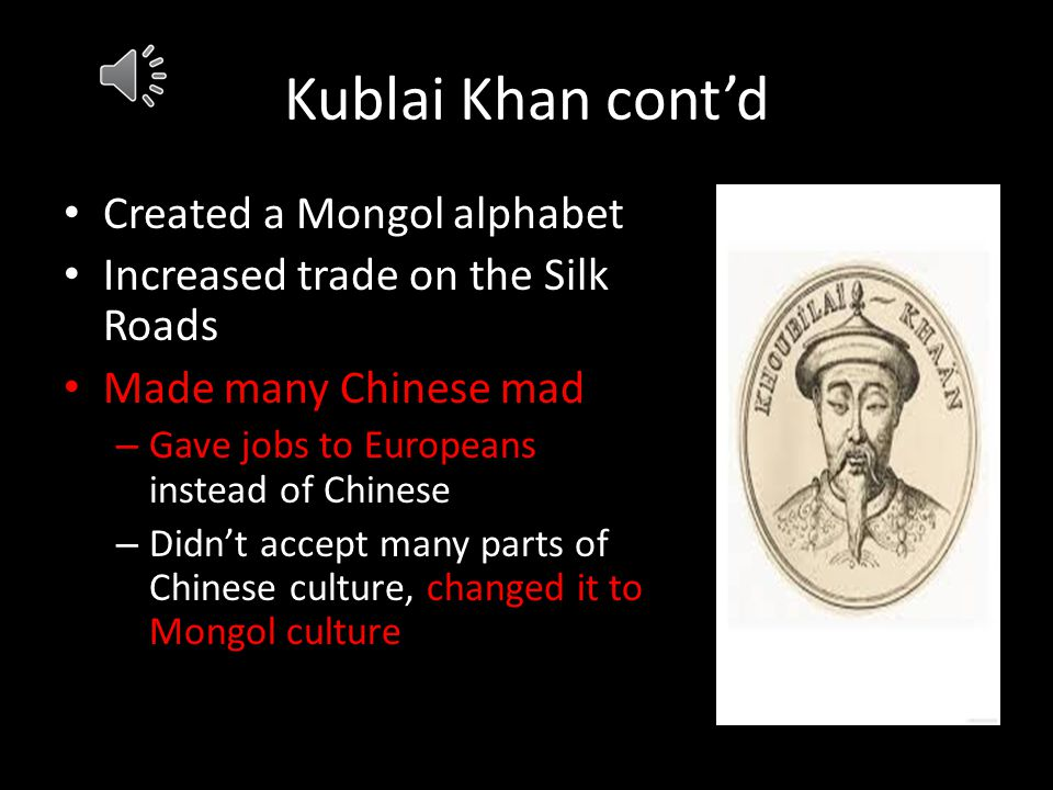 Kublai Khan Genghis Khan's grandson Created the largest area for the Yuan /Mongol Empire Made paper $ popular- no more heavy coins! Built canals, bett
