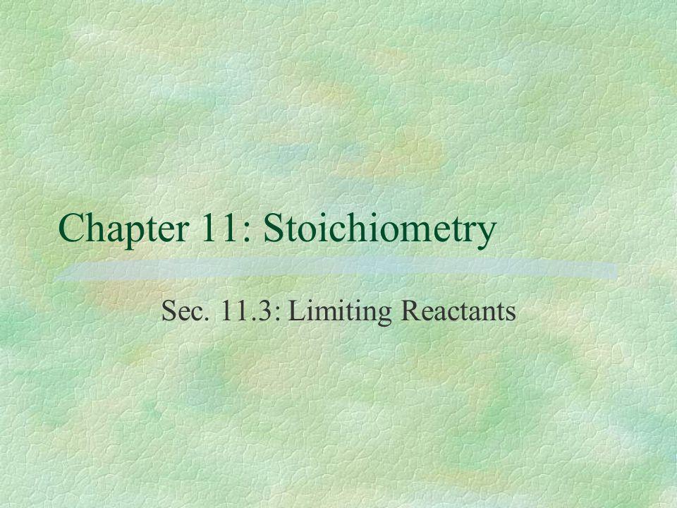 Chapter 11: Stoichiometry Sec. 11.3: Limiting Reactants