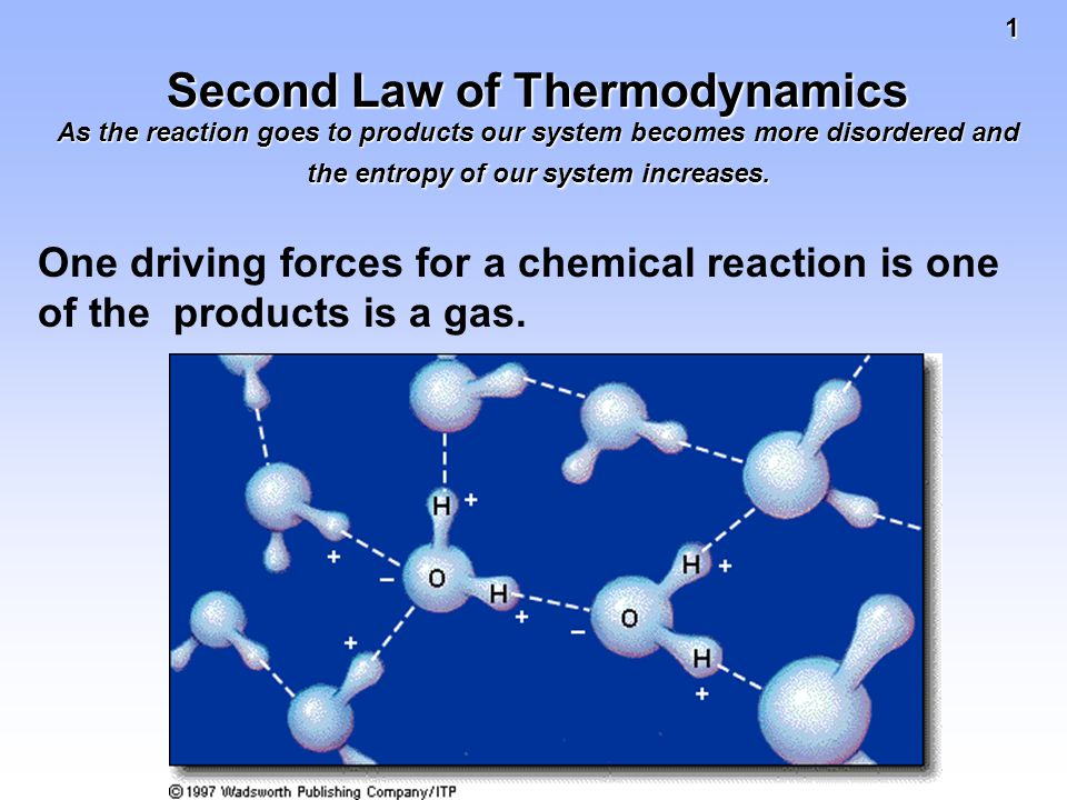 1 Second Law of Thermodynamics As the reaction goes to products our system becomes more disordered and the entropy of our system increases.