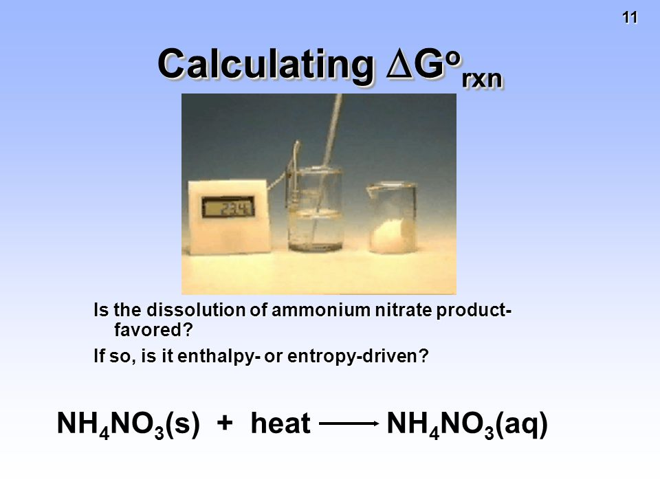 11 Calculating  G o rxn Is the dissolution of ammonium nitrate product- favored.