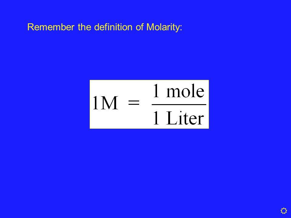 Remember the definition of Molarity: 