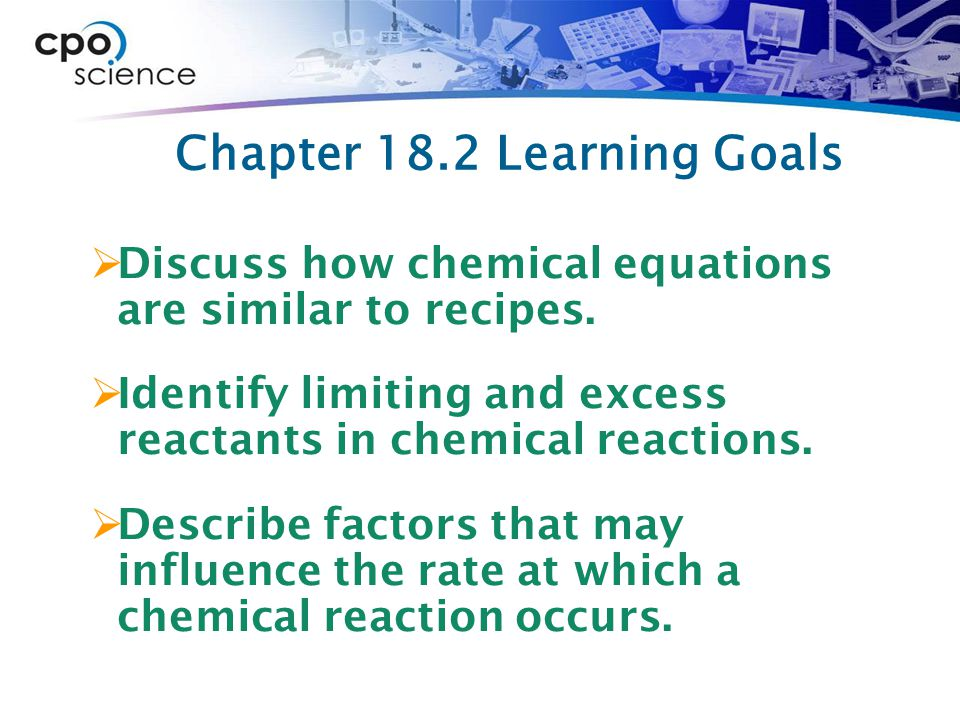 Chapter 18.2 Learning Goals  Discuss how chemical equations are similar to recipes.