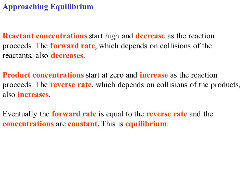 Approaching Equilibrium Reactant concentrations start high and decrease as the reaction proceeds.