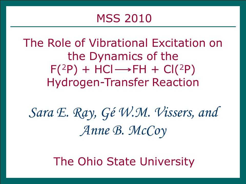 MSS 2010 The Role of Vibrational Excitation on the Dynamics of the F( 2 P) + HCl FH + Cl( 2 P) Hydrogen-Transfer Reaction The Ohio State University Sa