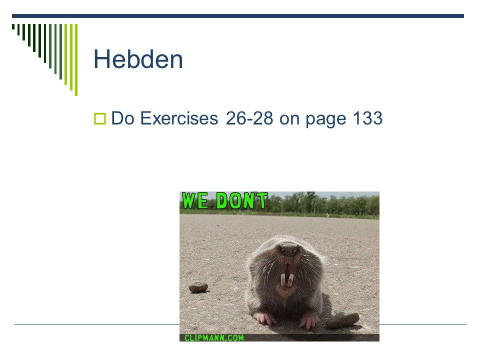 Hebden  Do Exercises 26-28 on page 133