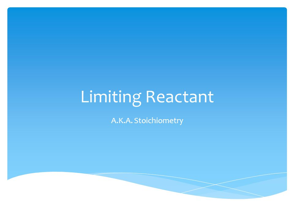 Limiting Reactant A.K.A. Stoichiometry