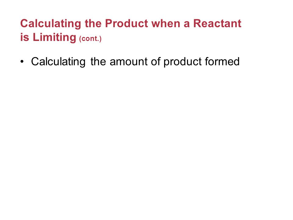 Calculating the Product when a Reactant is Limiting S 8 (l) + 4Cl 2 (g) → 4S 2 Cl 2 (l) 200.0g S 8 and 100.0g Cl 2 Determine which is the limiting reactant