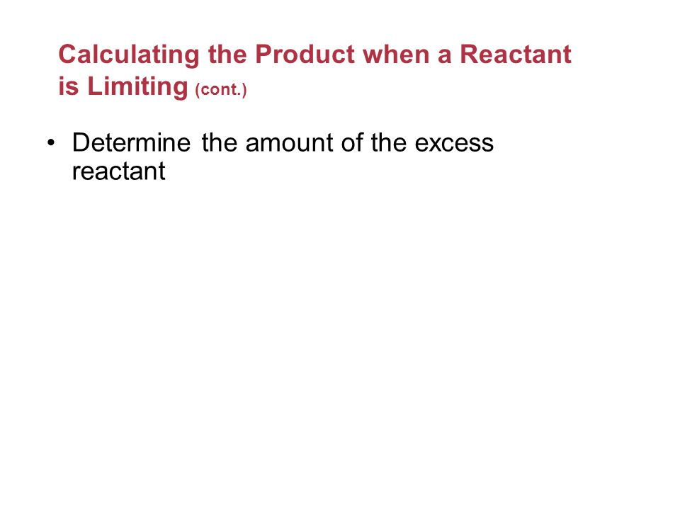 Calculating the Product when a Reactant is Limiting (cont.) Calculating the amount of product formed