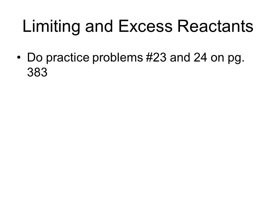 Calculating the Product when a Reactant is Limiting (cont.) Using an excess of a reactant can speed up the reaction.