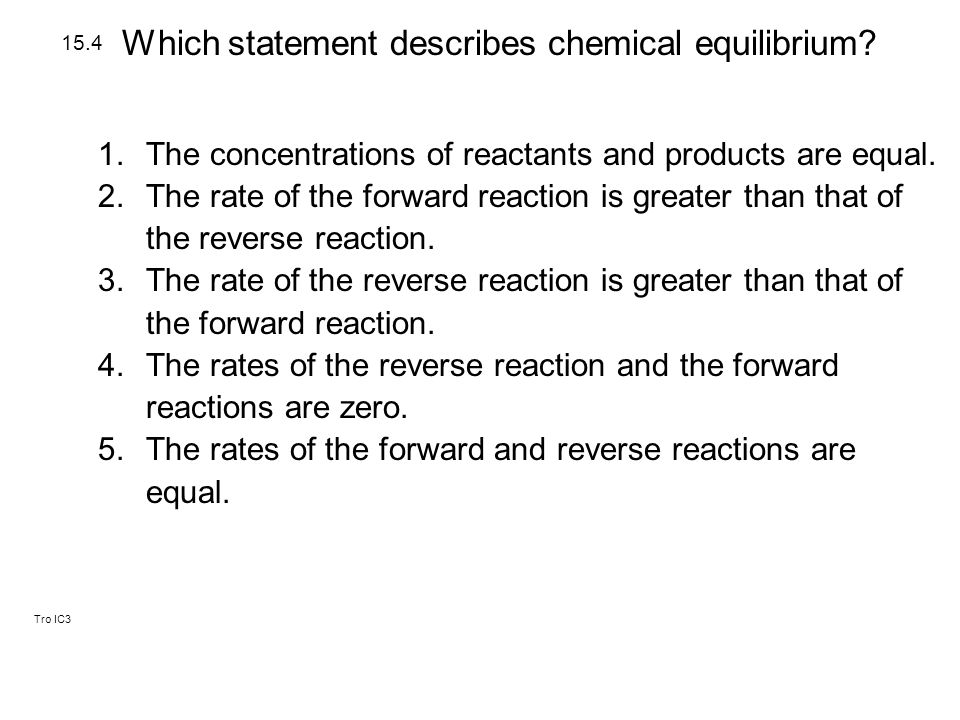 Tro IC3 1.The concentrations of reactants and products are equal.
