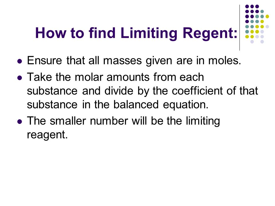 How to find Limiting Regent: Ensure that all masses given are in moles.