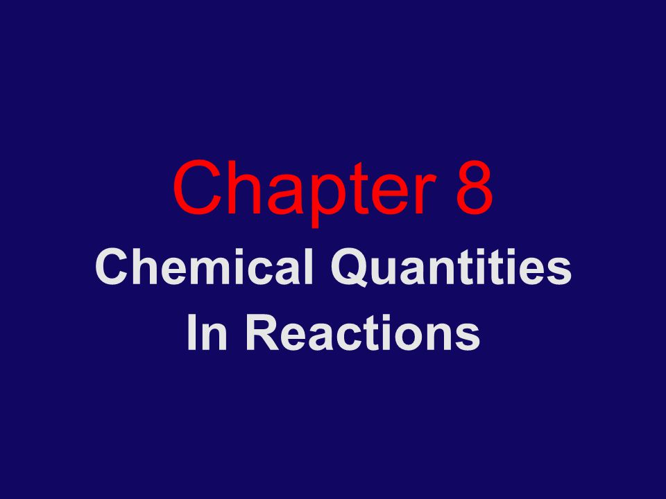 Chapter 8 Chemical Quantities In Reactions