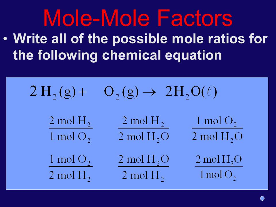 Mole-Mole Factors Write all of the possible mole ratios for the following chemical equation 2 2