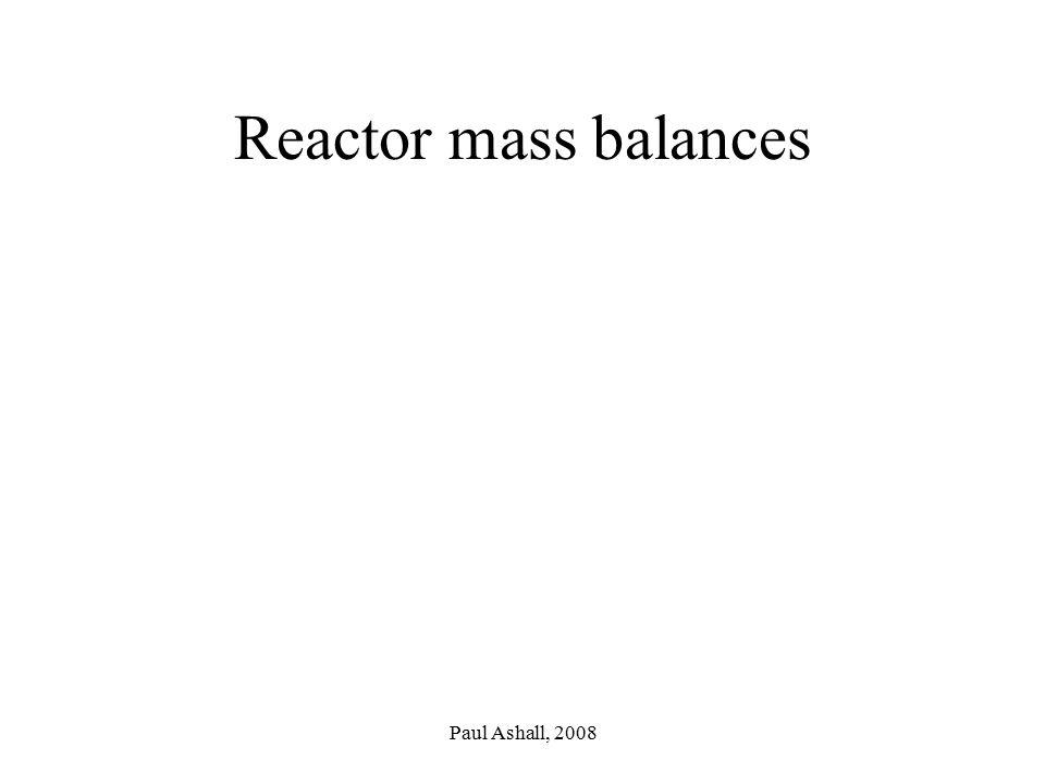 Paul Ashall, 2008 Reactor mass balances
