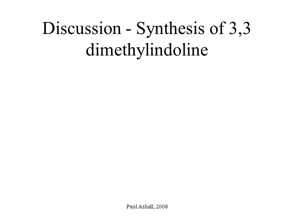 Paul Ashall, 2008 Discussion - Synthesis of 3,3 dimethylindoline
