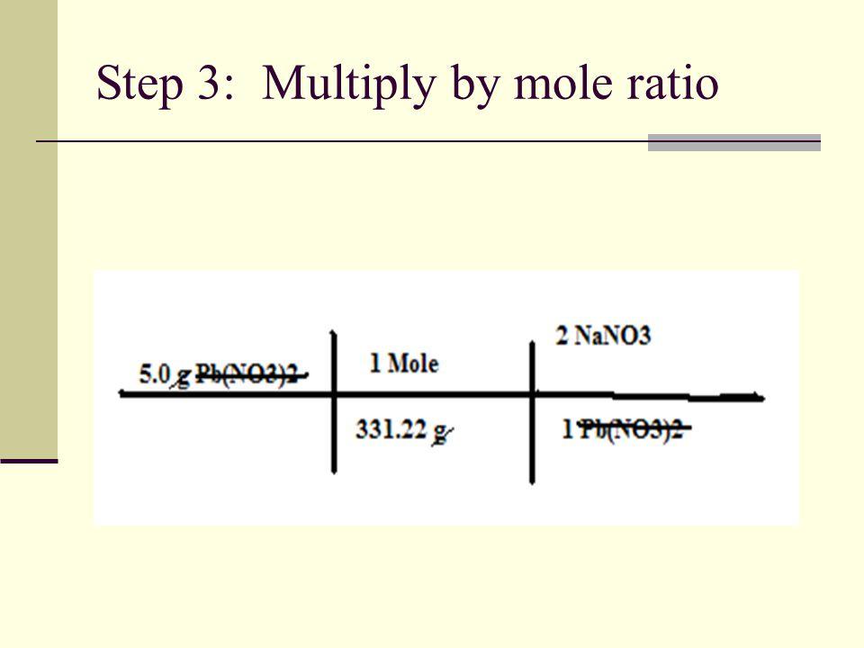 Step 3: Multiply by mole ratio
