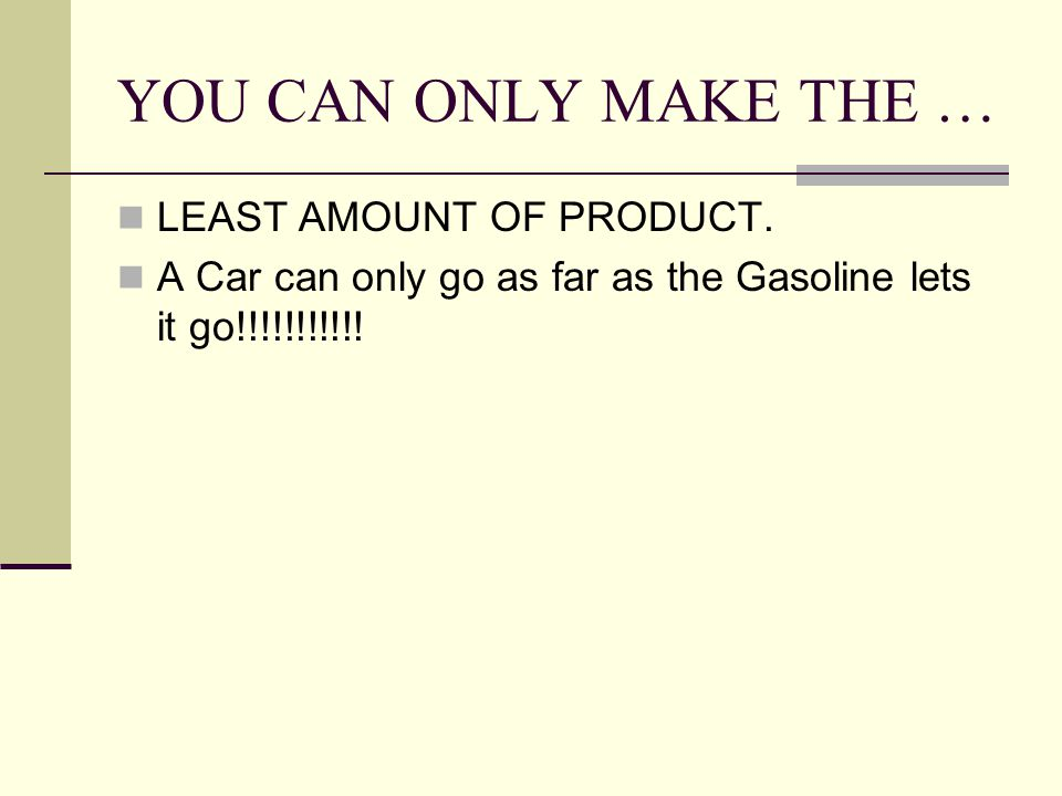 YOU CAN ONLY MAKE THE … LEAST AMOUNT OF PRODUCT.