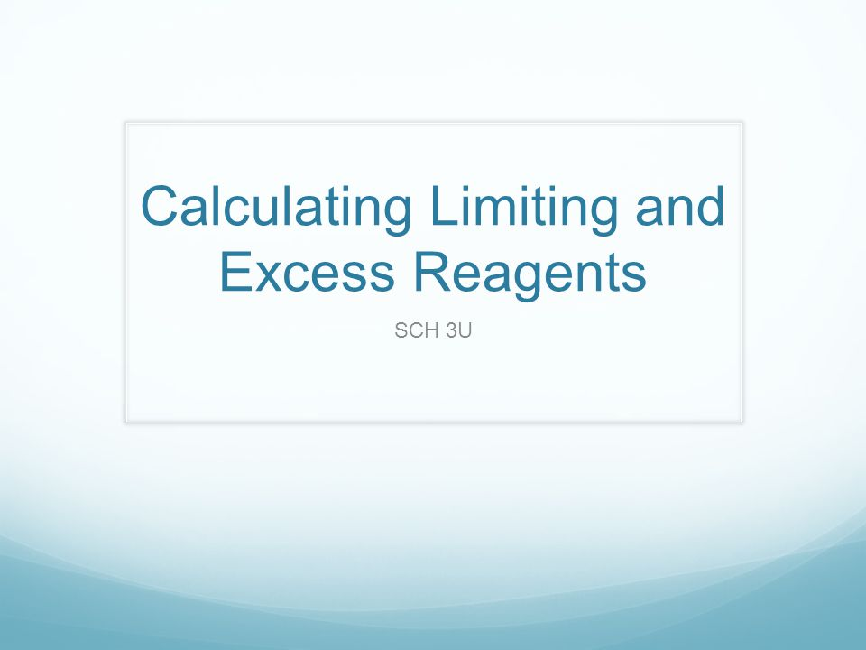 Calculating Limiting and Excess Reagents SCH 3U