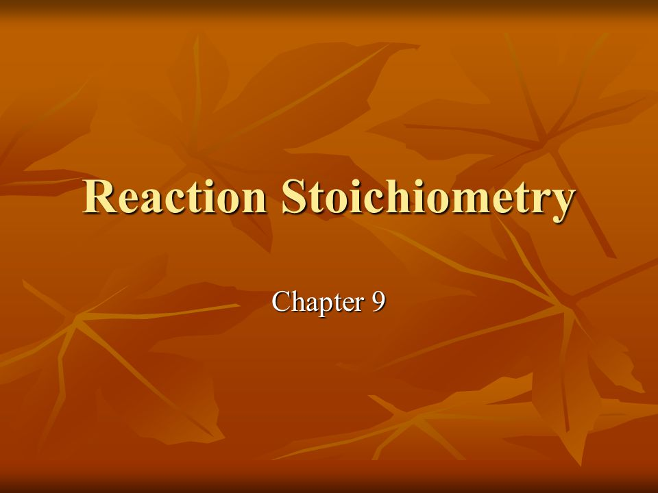 Reaction Stoichiometry Chapter 9