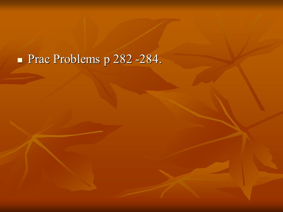 Prac Problems p 282 -284. Prac Problems p 282 -284.