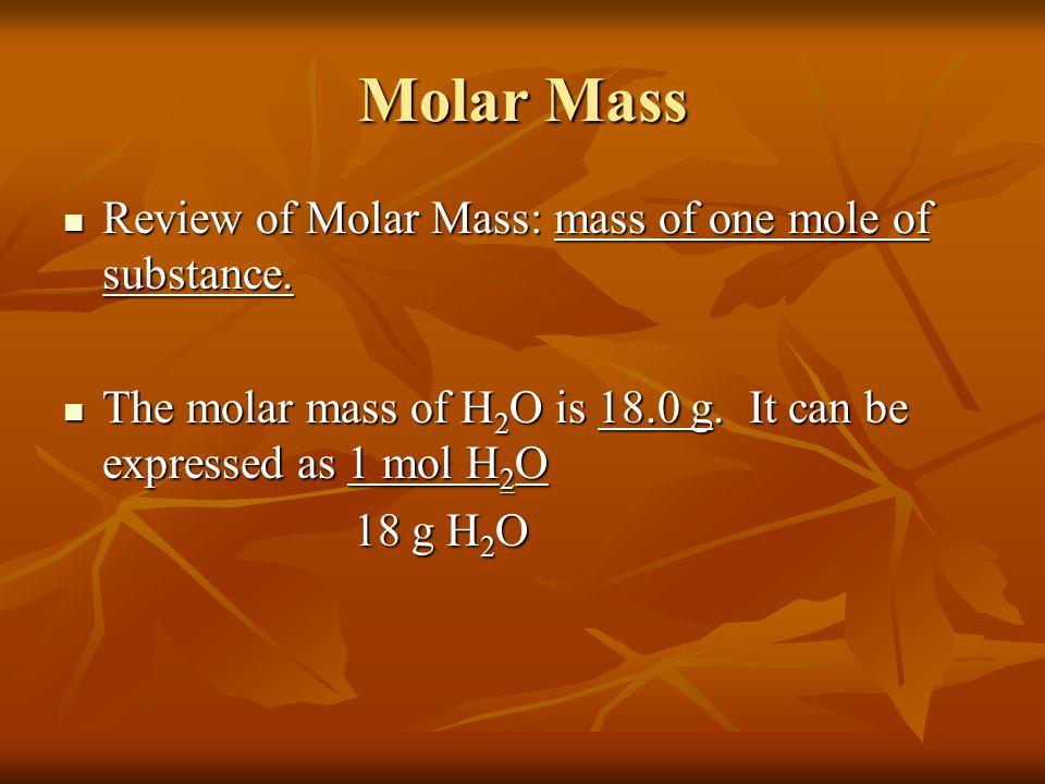 Molar Mass Review of Molar Mass: mass of one mole of substance.